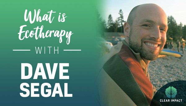 EP 7: What is Ecotherapy? with Dave Segal