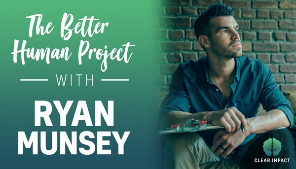 EP 8: The Better Human Project with Ryan Munsey