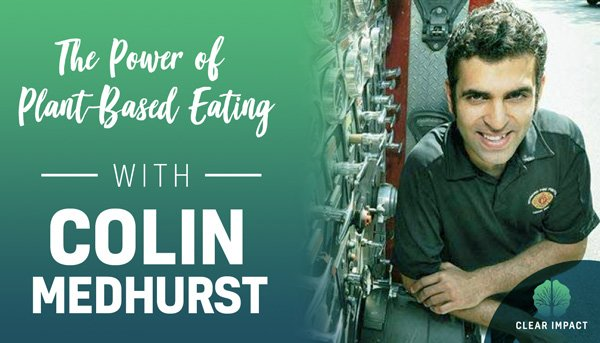 Podcast Episode 9: The Power of Plant Based-Eating with Colin Medhurst