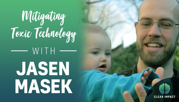 Podcast Episode 11: Mitigating toxic technology with Jasen Masek
